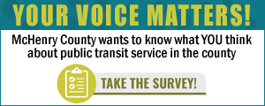 McHenry County wants to know what you think about its public transit service. Take the survey!